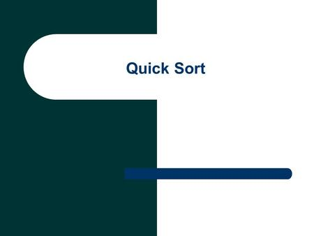 Quick Sort. Quicksort Quicksort is a well-known sorting algorithm developed by C. A. R. Hoare. The quick sort is an in-place, divide- and-conquer, massively.