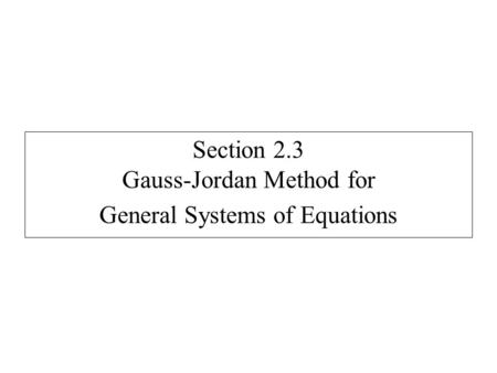 Section 2.3 Gauss-Jordan Method for General Systems of Equations