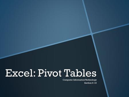 Excel: Pivot Tables Computer Information Technology Section 6-18.