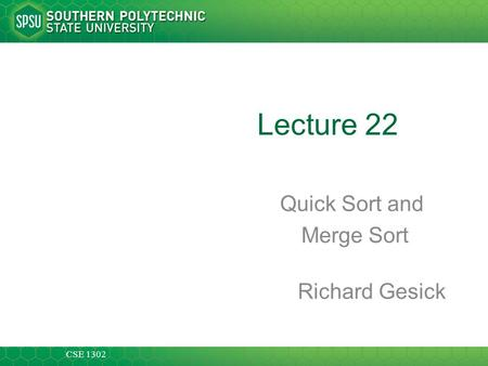 CSE 1302 Lecture 22 Quick Sort and Merge Sort Richard Gesick.
