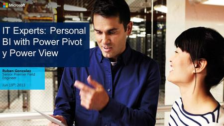 IT Experts: Personal BI with Power Pivot y Power View Ruben Gonzalez Senior Premier Field Engineer Jun 19 th, 2013.
