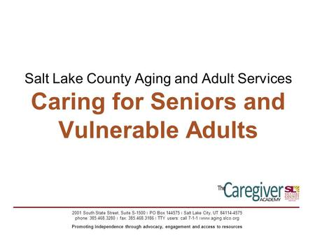 Salt Lake County Aging and Adult Services Caring for Seniors and Vulnerable Adults 2001 South State Street, Suite S-1500 ׀ PO Box 144575 ׀ Salt Lake City,
