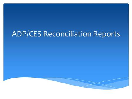 ADP/CES Reconciliation Reports. For institutions with less volume the CES Recon Errors (Aug to May) query provides a list of all variances between EV5.