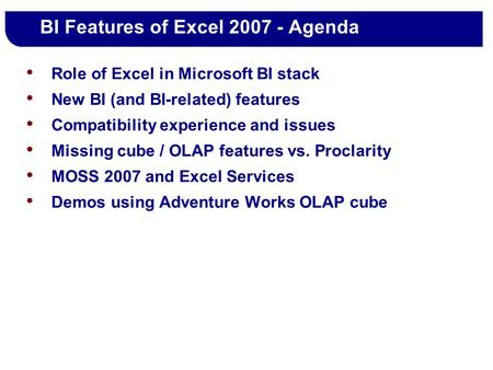 BI Features of Excel 2007 - Agenda Role of Excel in Microsoft BI stack New BI (and BI-related) features Compatibility experience and issues Missing cube.