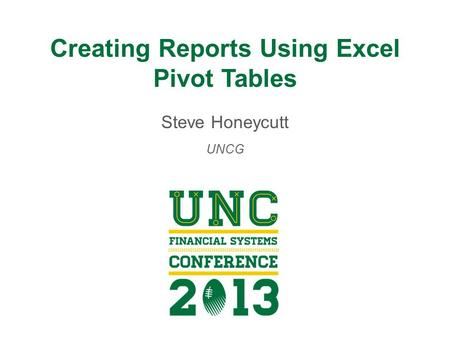 Creating Reports Using Excel Pivot Tables Steve Honeycutt UNCG.
