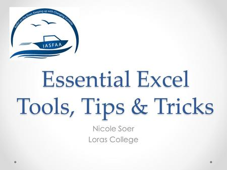 Essential Excel Tools, Tips & Tricks Nicole Soer Loras College.