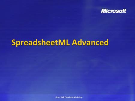 Open XML Developer Workshop SpreadsheetML Advanced.