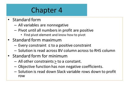 Chapter 4 Standard form – All variables are nonnegative – Pivot until all numbers in profit are positive Find pivot element and know how to pivot Standard.