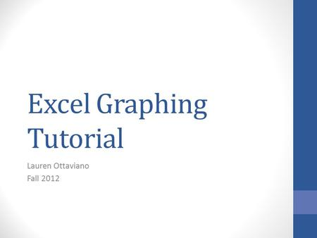 Excel Graphing Tutorial Lauren Ottaviano Fall 2012.