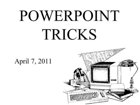 POWERPOINT TRICKS April 7, 2011. IMAGE IN A SHAPE.