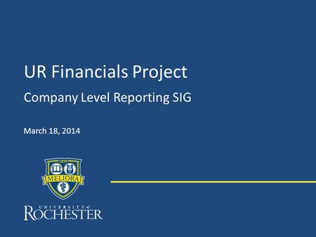 UR Financials Project Company Level Reporting SIG March 18, 2014.