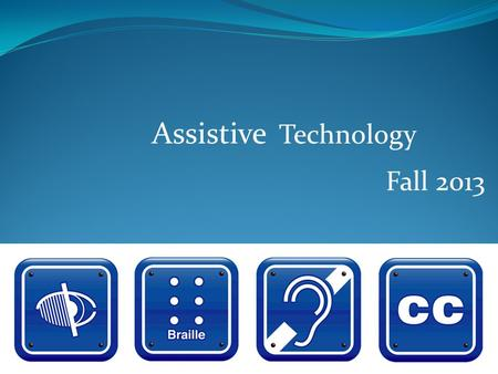 Assistive Technology Fall 2013. Presentation Topic Microsoft excel training for new employees.