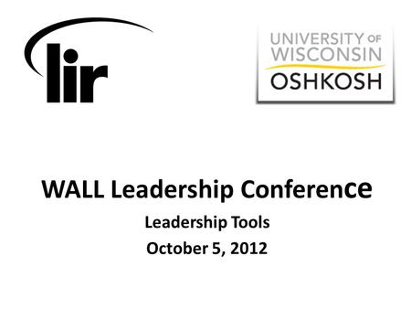 WALL Leadership Conferen ce Leadership Tools October 5, 2012.