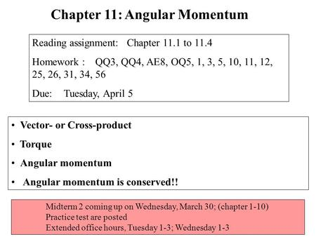 Vector- or Cross-product Torque Angular momentum Angular momentum is conserved!! Chapter 11: Angular Momentum Reading assignment: Chapter 11.1 to 11.4.