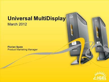 Universal MultiDisplay Product Marketing Manager March 2012 Florian Spatz.