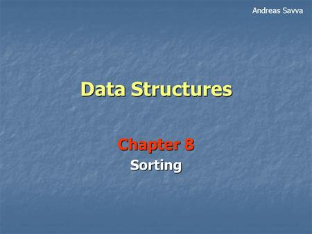 Data Structures Chapter 8 Sorting Andreas Savva. 2 Sorting Smith Sanchez Roberts Kennedy Jones Johnson Jackson Brown George Brown 32 Cyprus Road Good.