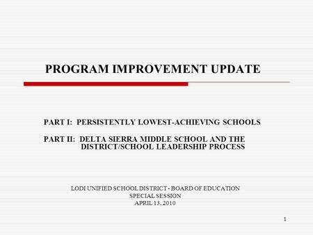 1 PROGRAM IMPROVEMENT UPDATE PART I: PERSISTENTLY LOWEST-ACHIEVING SCHOOLS PART II: DELTA SIERRA MIDDLE SCHOOL AND THE DISTRICT/SCHOOL LEADERSHIP PROCESS.