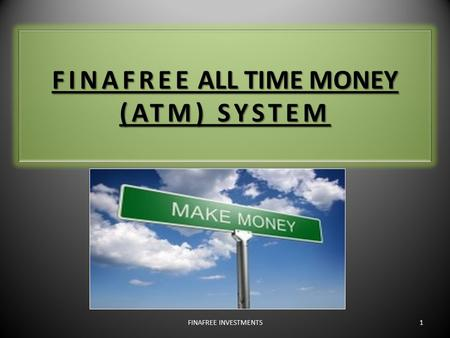 FINAFREE ALL TIME MONEY (ATM) SYSTEM 1FINAFREE INVESTMENTS.