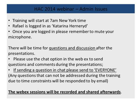 HAC 2014 webinar – Admin Issues Training will start at 7am New York time Rafael is logged in as 'Katarina Herneryd' Once you are logged in please remember.