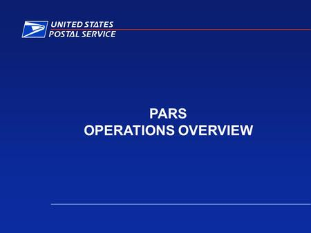 PARS OPERATIONS OVERVIEW. 2 PARS OPERATIONS OVERVIEW PARS Plant Training PERSPECTIVE 43 Million COA Orders 4.3 Billion Machineable UAA Letters $ 1.9 Billion.