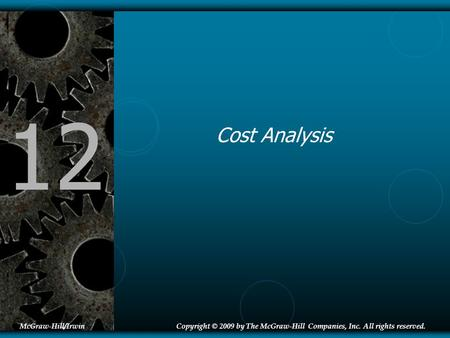 12 Cost Analysis McGraw-Hill/IrwinCopyright © 2009 by The McGraw-Hill Companies, Inc. All rights reserved.