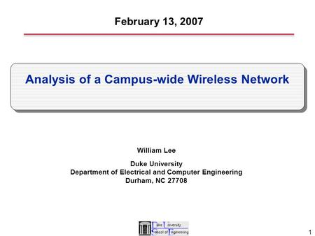 1 William Lee Duke University Department of Electrical and Computer Engineering Durham, NC 27708 Analysis of a Campus-wide Wireless Network February 13,