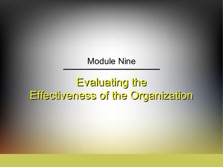 Evaluating the Effectiveness of the Organization Module Nine.