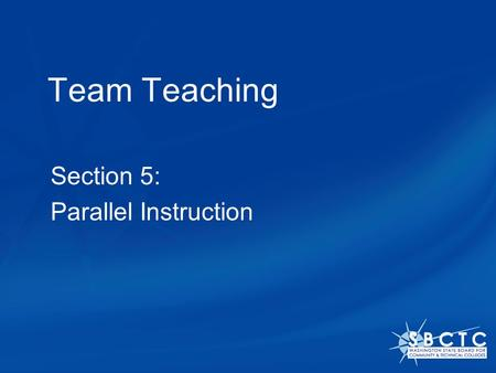 Team Teaching Section 5: Parallel Instruction. The Parallel Instruction model In this setting, the class is divided into two groups and each teacher is.