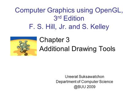 Computer Graphics using OpenGL, 3 rd Edition F. S. Hill, Jr. and S. Kelley Chapter 3 Additional Drawing Tools Ureerat Suksawatchon Department of Computer.