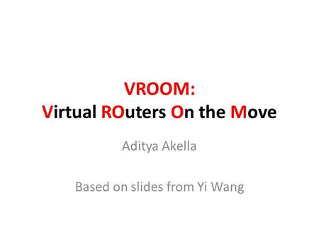 VROOM: Virtual ROuters On the Move Aditya Akella Based on slides from Yi Wang.