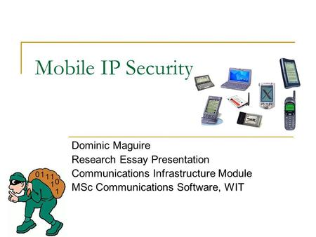 Mobile IP Security Dominic Maguire Research Essay Presentation Communications Infrastructure Module MSc Communications Software, WIT 1 1 1 0 11 0.