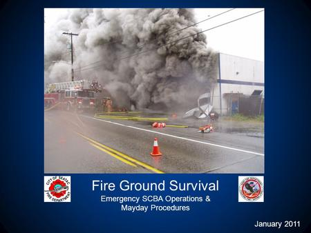 Fire Ground Survival Emergency SCBA Operations & Mayday Procedures January 2011.