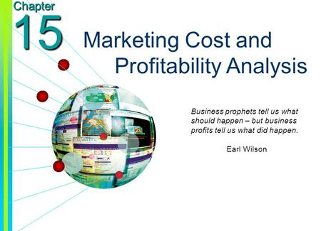 Copyright © 2003 by The McGraw-Hill Companies, Inc. All rights reserved. Chapter 15 Marketing Cost and Profitability Analysis Business prophets tell us.