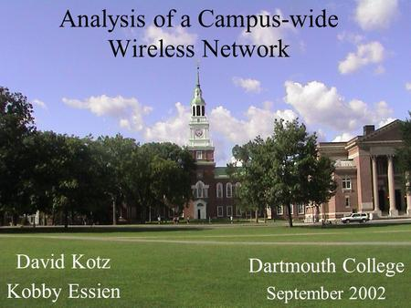 Analysis of a Campus-wide Wireless Network David Kotz Kobby Essien Dartmouth College September 2002.