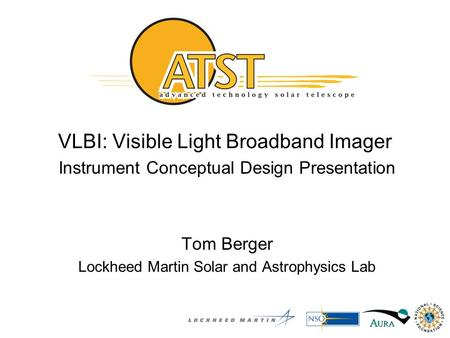 VLBI: Visible Light Broadband Imager Instrument Conceptual Design Presentation Tom Berger Lockheed Martin Solar and Astrophysics Lab.