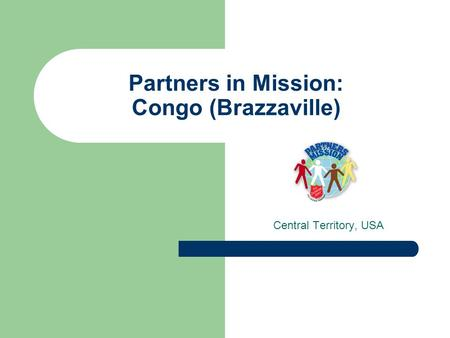 Partners in Mission: Congo (Brazzaville) Central Territory, USA.