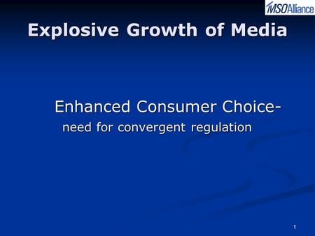 1 Explosive Growth of <strong>Media</strong> Enhanced Consumer Choice- Enhanced Consumer Choice- need for convergent regulation need for convergent regulation.