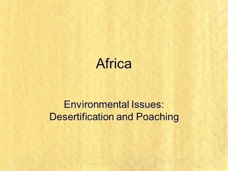 Africa Environmental Issues: Desertification and Poaching.