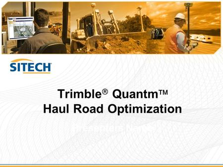 Trimble  Quantm  Haul Road Optimization Presenters Name.