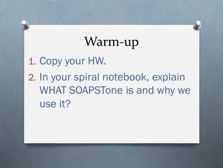 Warm-up 1. Copy your HW. 2. In your spiral notebook, explain WHAT SOAPSTone is and why we use it?
