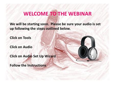 We will be starting soon. Please be sure your audio is set up following the steps outlined below. Click on Tools Click on Audio Click on Audio Set Up Wizard.