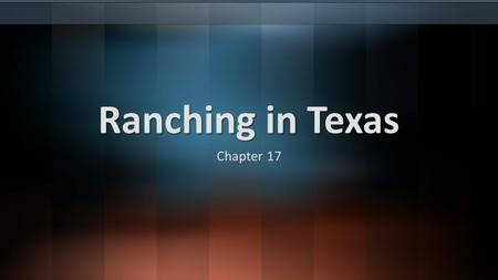 Ranching in Texas Chapter 17. Spanish Origins Before Europeans explored North America, cattle in Spain were raised for meat & hides. When the Spanish.