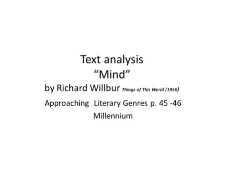 "Text analysis ""Mind"" by Richard Willbur Things of This World (1956 ) Approaching Literary Genres p. 45 -46 Millennium."
