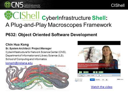 CyberInfrastructure Shell: A Plug-and-Play Macroscopes Framework P632: Object Oriented Software Development Chin Hua Kong Sr. System Architect / Project.