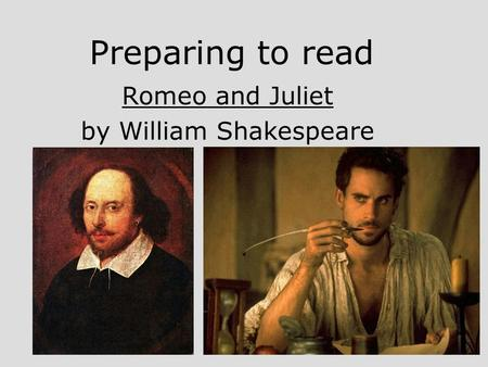 Preparing to read Romeo and Juliet by William Shakespeare.