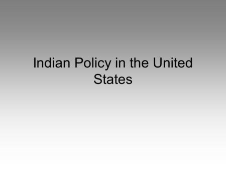 Indian Policy in the United States. Differences in land ownership Railroads Settlers trespassing on Indian Land Discovery of gold Slaughter of the buffalo.
