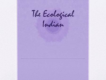 The Ecological Indian. The assumption of indigenous environmental value is a foundational belief for deep ecologists and many ecocritics. Native Indians.