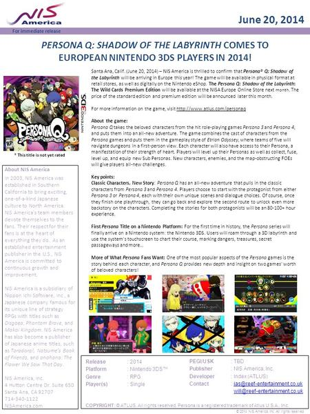 June 20, 2014 About NIS America Santa Ana, Calif. (June 20, 2014) – NIS America is thrilled to confirm that Persona® Q: Shadow of the Labyrinth will be.