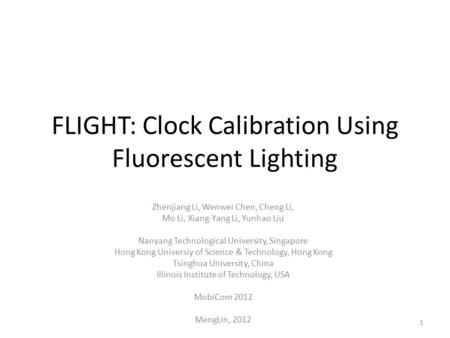 FLIGHT: Clock Calibration Using Fluorescent Lighting Zhenjiang Li, Wenwei Chen, Cheng Li, Mo Li, Xiang-Yang Li, Yunhao Liu Nanyang Technological University,