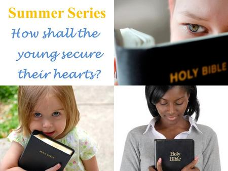 Summer Series How shall the young secure their hearts?